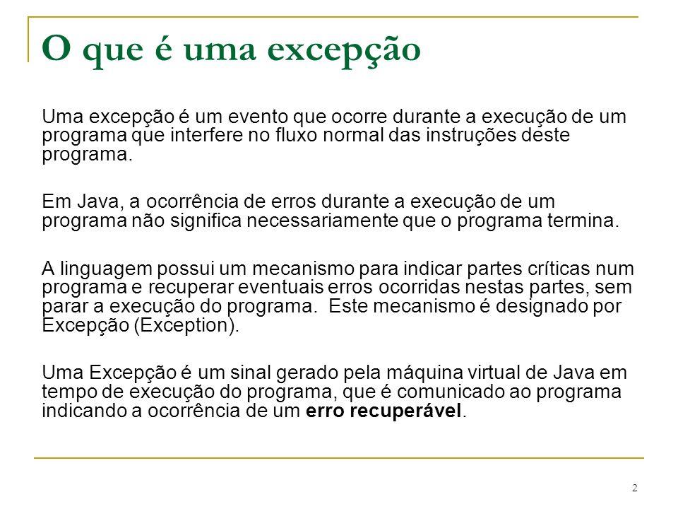 2 Uma excepção é um evento que ocorre durante a execução de um programa que interfere no fluxo normal das instruções deste programa.