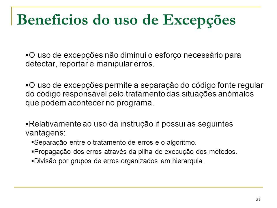 31 O uso de excepções não diminui o esforço necessário para detectar, reportar e manipular erros.