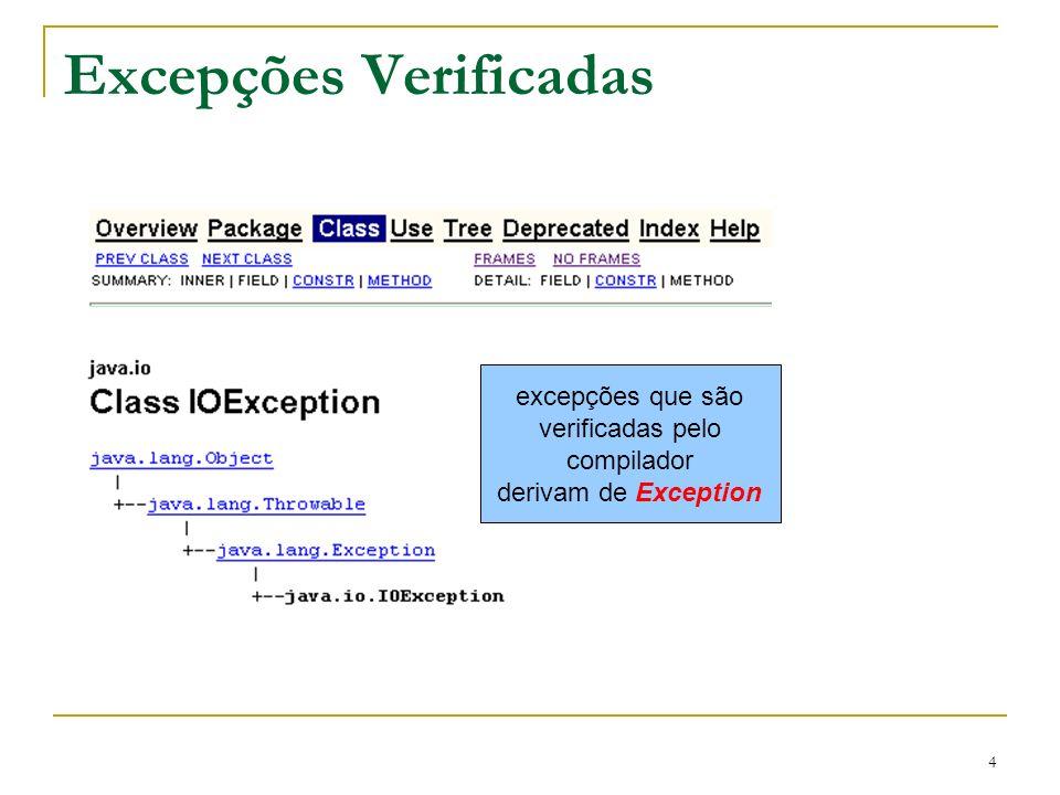4 Excepções Verificadas excepções que são verificadas pelo compilador derivam de Exception