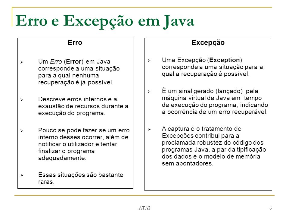 ATAI 6 Erro e Excepção em Java Erro Um Erro (Error) em Java corresponde a uma situação para a qual nenhuma recuperação é já possível.