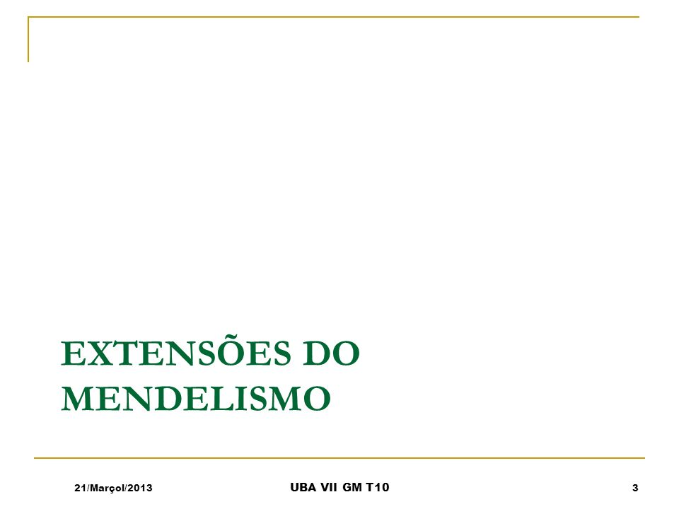 EXTENSÕES DO MENDELISMO 21/Marçol/20133 UBA VII GM T10