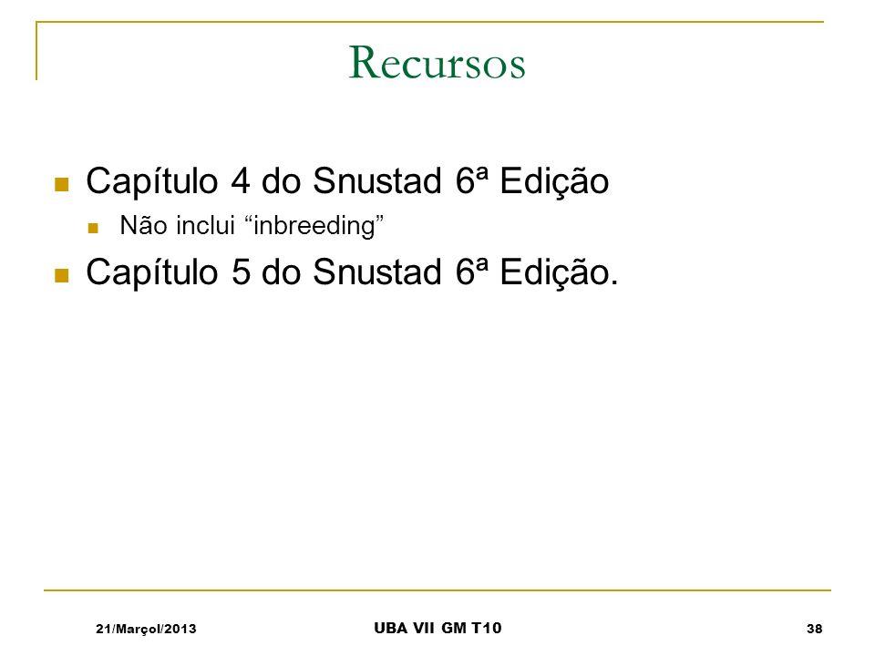 Recursos Capítulo 4 do Snustad 6ª Edição Não inclui inbreeding Capítulo 5 do Snustad 6ª Edição. 21/Marçol/201338 UBA VII GM T10