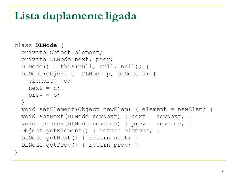 7 Implementação do Deque com lista dupla public class MyDeque implements Deque { DLNode header, trailer; // sentinels int size; // number of elements public MyDeque() { // initialize an empty deque header = new DLNode(); trailer = new DLNode(); header.setNext(trailer); // make header point to trailer trailer.setPrev(header); // make trailer point to header size = 0; }