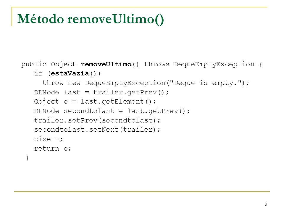 9 Método inserePrimeiro() public void inserePrimeiro (Object o) { DLNode second = header.getNext(); DLNode first = new DLNode(o, header, second); second.setPrev(first); header.setNext(first); size++; }