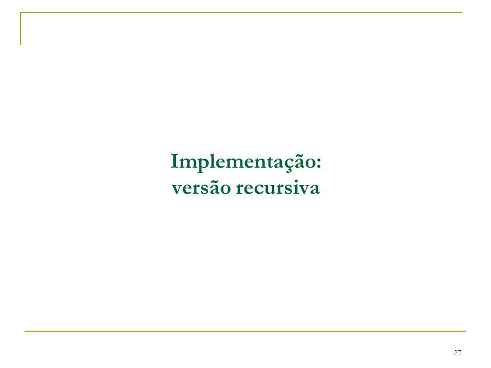 27 Implementação: versão recursiva