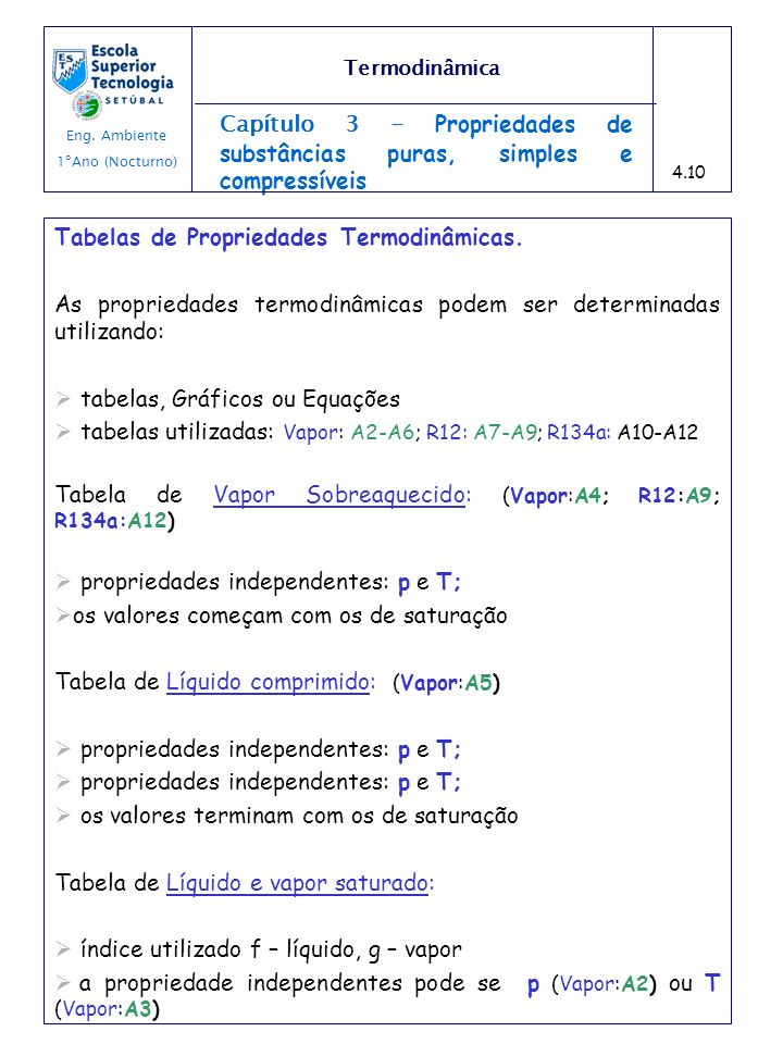 Capítulo 3 - Propriedades de substâncias puras, simples e compressíveis Tabelas de Propriedades Termodinâmicas. As propriedades termodinâmicas podem s