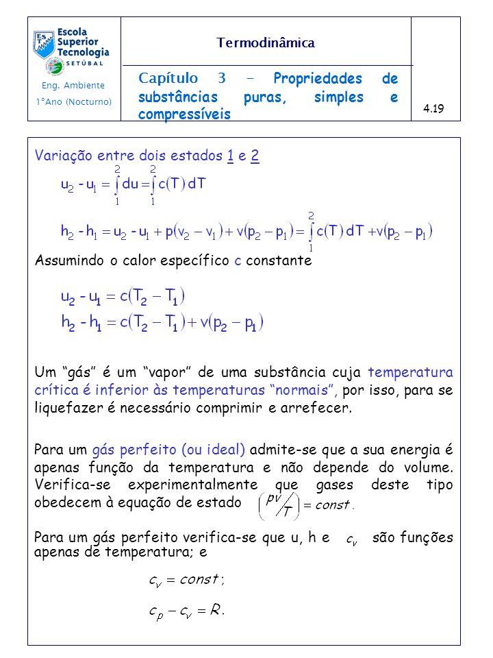 Capítulo 3 - Propriedades de substâncias puras, simples e compressíveis Variação entre dois estados 1 e 2 Assumindo o calor específico c constante Um