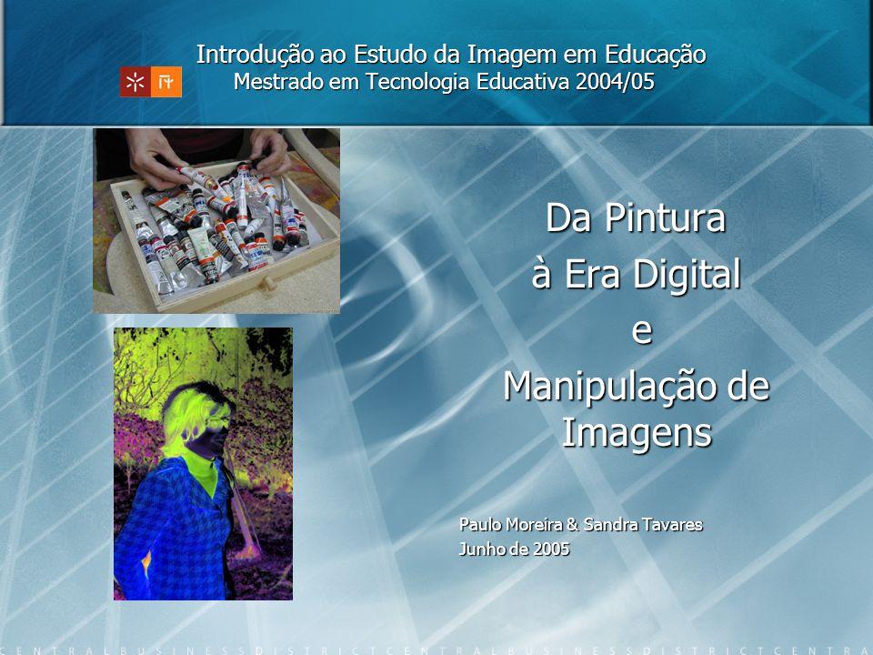 Introdução ao Estudo da Imagem em Educação Mestrado em Tecnologia Educativa 2004/05 Introdução ao Estudo da Imagem em Educação Mestrado em Tecnologia