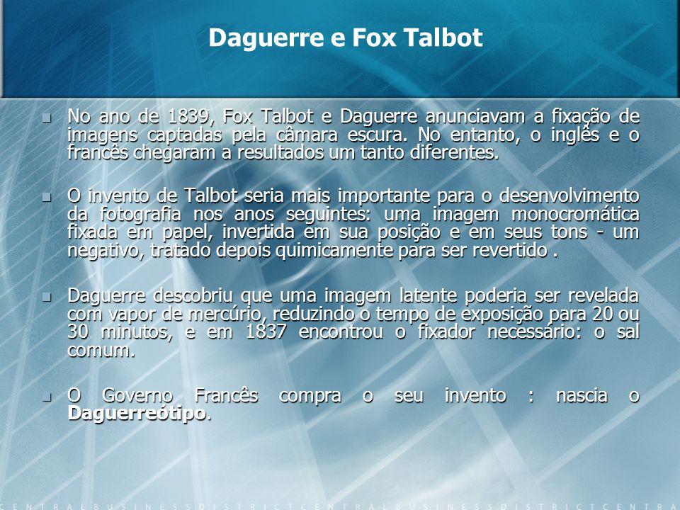 Daguerre e Fox Talbot No ano de 1839, Fox Talbot e Daguerre anunciavam a fixação de imagens captadas pela câmara escura. No entanto, o inglês e o fran