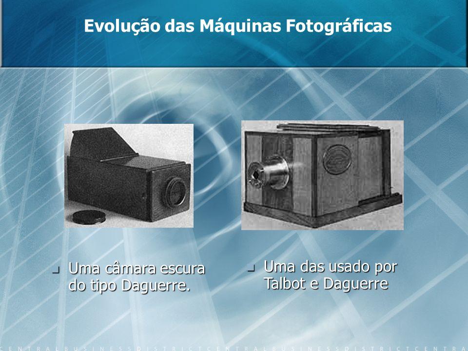 Uma câmara escura do tipo Daguerre. Uma câmara escura do tipo Daguerre. Evolução das Máquinas Fotográficas Uma das usado por Talbot e Daguerre Uma das