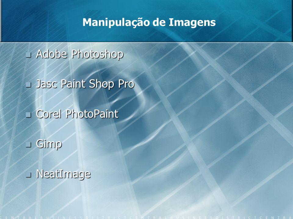 Manipulação de Imagens Adobe Photoshop Adobe Photoshop Jasc Paint Shop Pro Jasc Paint Shop Pro Corel PhotoPaint Corel PhotoPaint Gimp Gimp NeatImage N