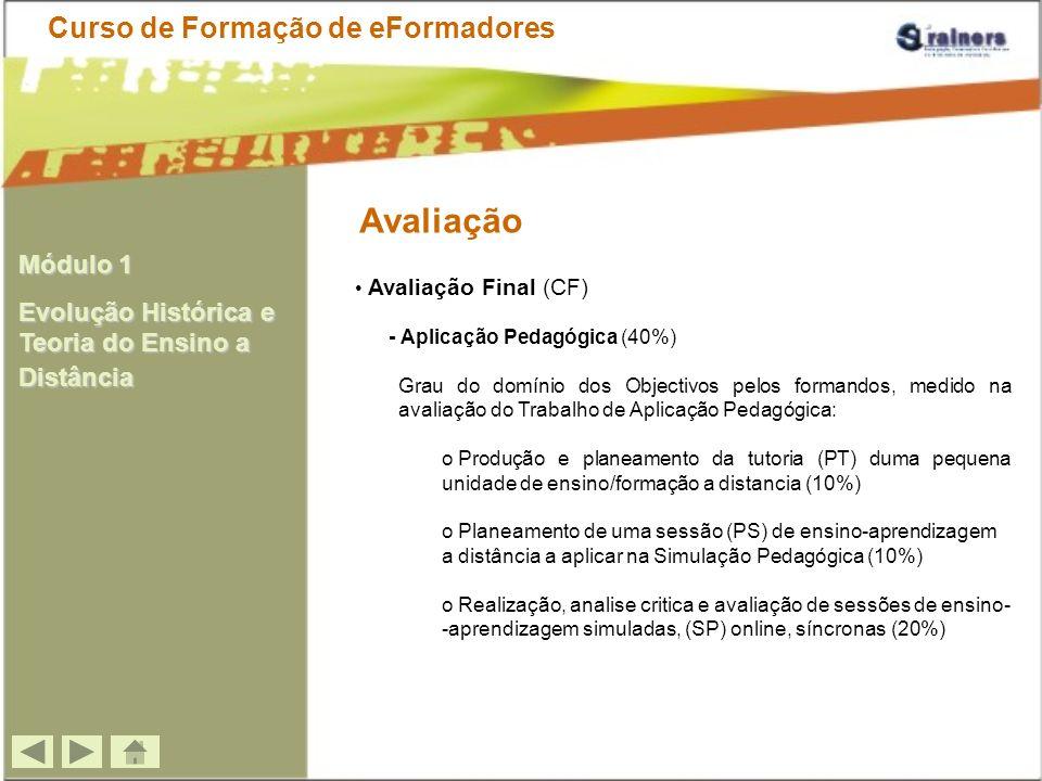 Avaliação Avaliação Final (CF) - Aplicação Pedagógica (40%) Grau do domínio dos Objectivos pelos formandos, medido na avaliação do Trabalho de Aplicaç