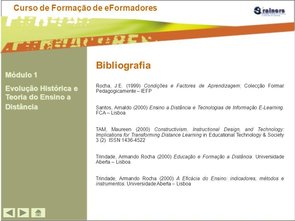 Bibliografia Rocha, J.E. (1999) Condições e Factores de Aprendizagem; Colecção Formar Pedagogicamente – IEFP Santos, Arnaldo (2000) Ensino a Distância