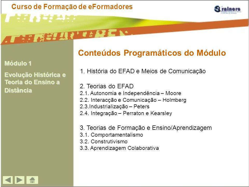 1. História do EFAD e Meios de Comunicação 2. Teorias do EFAD 2.1. Autonomia e Independência – Moore 2.2. Interacção e Comunicação – Holmberg 2.3.Indu