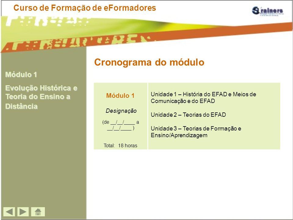 Cronograma do módulo Módulo 1 Designação (de __/__/____ a __/__/____ ) Total: 18 horas Unidade 1 – História do EFAD e Meios de Comunicação e do EFAD U
