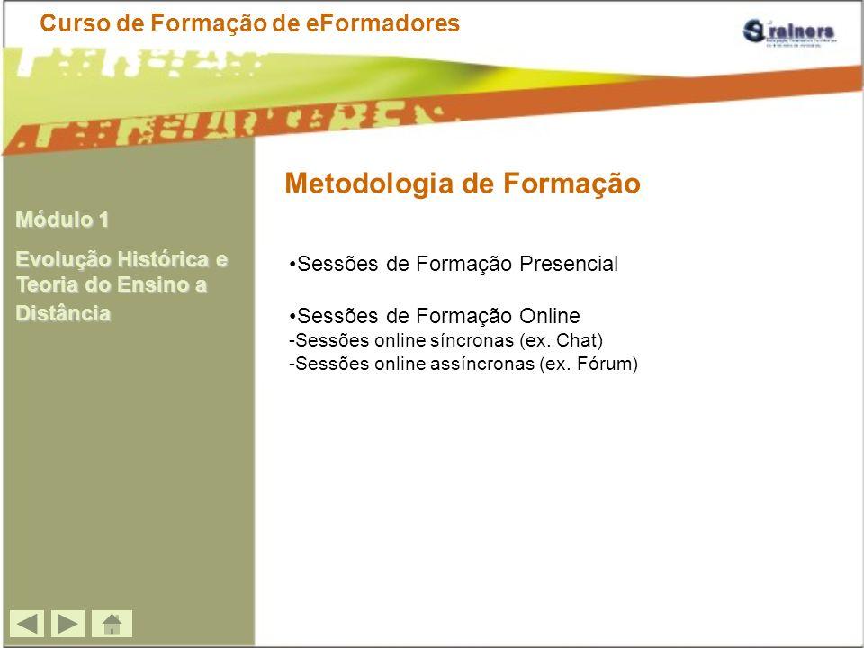 Metodologia de Formação Sessões de Formação Presencial Sessões de Formação Online -Sessões online síncronas (ex. Chat) -Sessões online assíncronas (ex