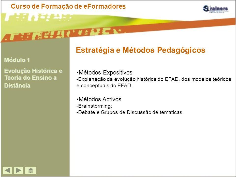 Métodos Expositivos -Explanação da evolução histórica do EFAD, dos modelos teóricos e conceptuais do EFAD. Métodos Activos -Brainstorming; -Debate e G
