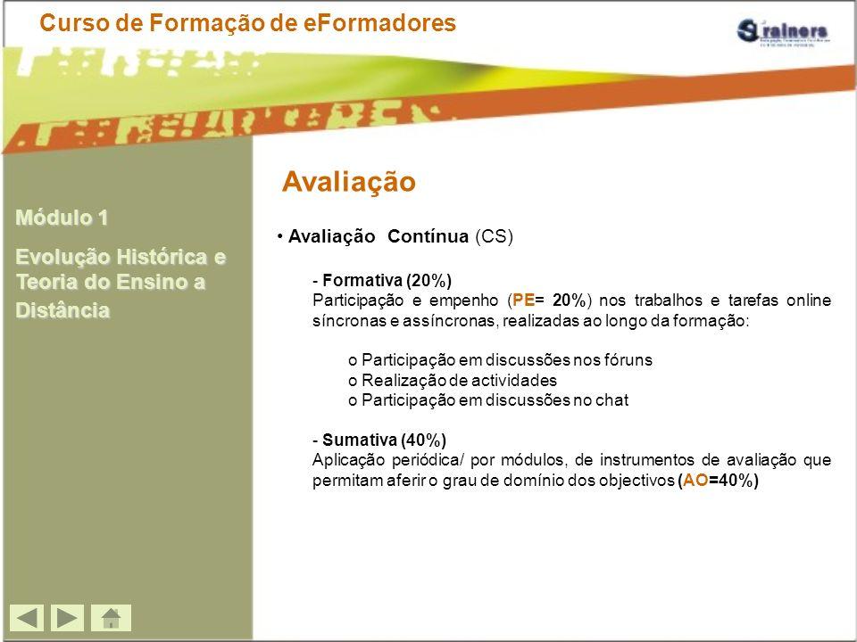 Avaliação Avaliação Contínua (CS) - Formativa (20%) Participação e empenho (PE= 20%) nos trabalhos e tarefas online síncronas e assíncronas, realizada