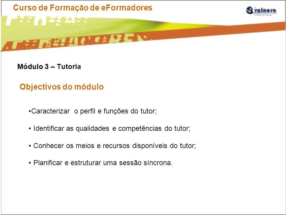 Curso de Formação de eFormadores Módulo 3 – Módulo 3 – Tutoria Objectivos do módulo Caracterizar o perfil e funções do tutor; Identificar as qualidade