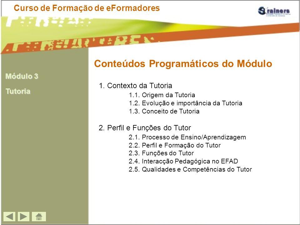 Conteúdos Programáticos do Módulo Curso de Formação de eFormadores 1. Contexto da Tutoria 1.1. Origem da Tutoria 1.2. Evolução e importância da Tutori