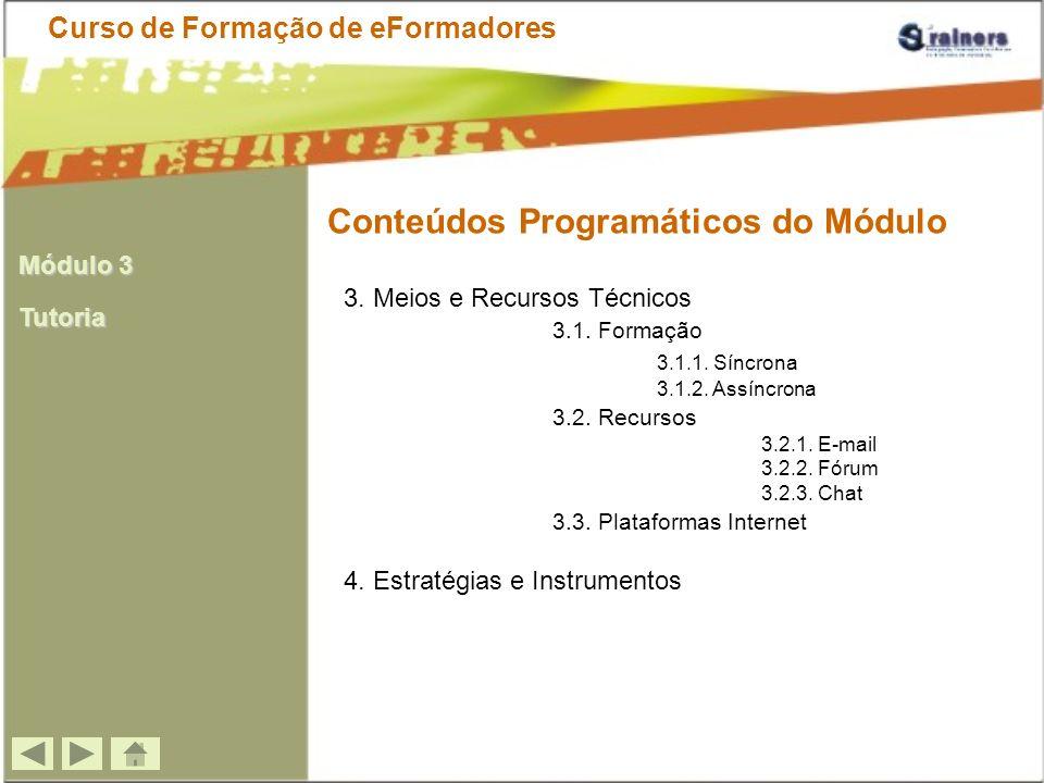 Conteúdos Programáticos do Módulo Curso de Formação de eFormadores 3. Meios e Recursos Técnicos 3.1. Formação 3.1.1. Síncrona 3.1.2. Assíncrona 3.2. R
