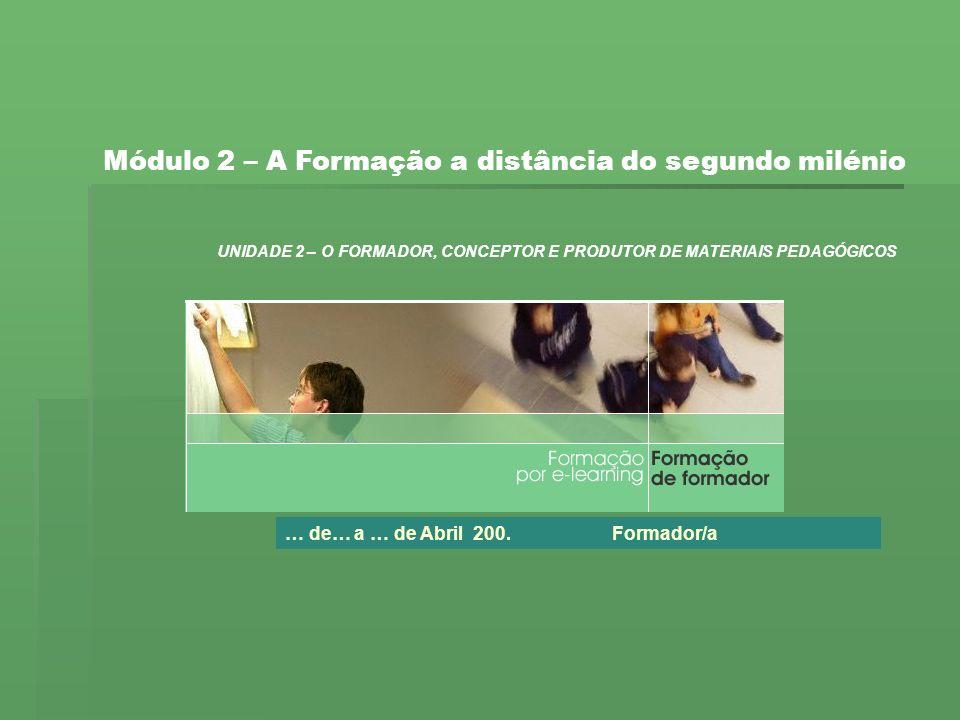 Mapas Conceptuais OpenSource Ferramentas de AutorObjectos de Aprendizagem A Formação a distância do segundo milénio O formador, conceptor e produtor de materiais pedagógicos Avaliação Noções sobre os Materiais Pedagógicos Instructional System Design Construção de Materiais Pedagógicos Informações sobre a Unidade Informações sobre a Unidade Informações sobre a Unidade Exercício de Avaliação da Aprendizagem – Trabalho de Grupo O exercício a realizar e os documentos de apoio ao mesmo encontram-se no espaço do módulo.