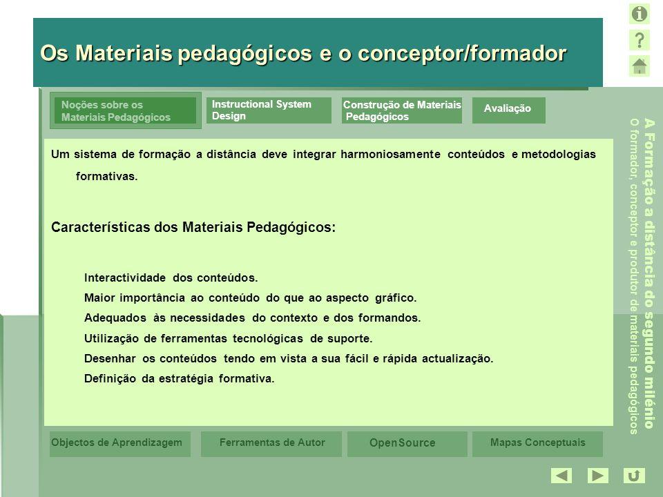 Mapas Conceptuais OpenSource Ferramentas de AutorObjectos de Aprendizagem A Formação a distância do segundo milénio O formador, conceptor e produtor de materiais pedagógicos Avaliação Noções sobre os Materiais Pedagógicos Instructional System Design Construção de Materiais Pedagógicos Ferramentas de Aprendizagem OpenSource Ambientes de Aprendizagem de Open Source, groupware, courseware e sistemas de gestão de aprendizagem DEFINIÇÃO: O software de Open Source (Fonte Aberta) é um conceito para um novo tipo de veículo da sociedade de informação.