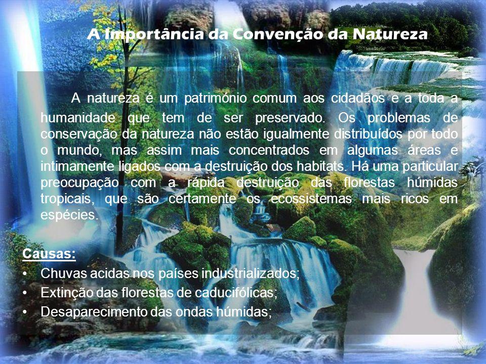 A natureza é um património comum aos cidadãos e a toda a humanidade que tem de ser preservado. Os problemas de conservação da natureza não estão igual