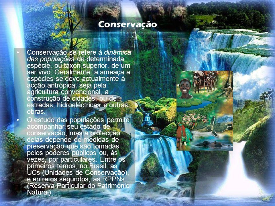 Conservação Conservação se refere à dinâmica das populações de determinada espécie, ou táxon superior, de um ser vivo. Geralmente, a ameaça a espécies