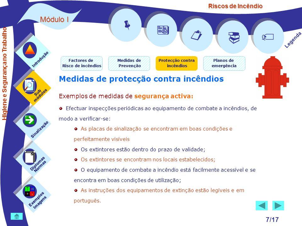 Riscos de Incêndio 7/17 Medidas de protecção contra incêndios Exemplos de medidas de segurança activa: Efectuar inspecções periódicas ao equipamento d