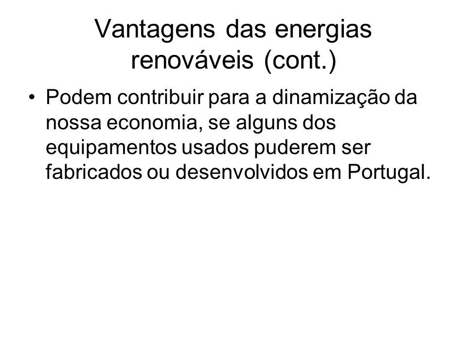 Vantagens das energias renováveis (cont.) Podem contribuir para a dinamização da nossa economia, se alguns dos equipamentos usados puderem ser fabrica