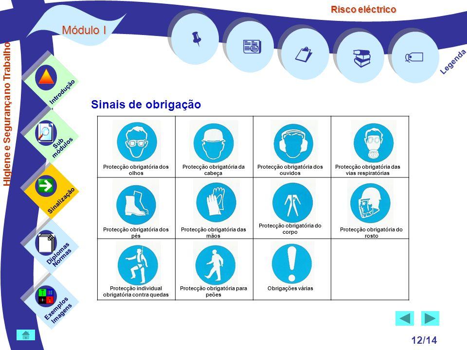 Risco eléctrico 12/14 Legenda Exemplos Imagens Sub módulos Sinalização Diplomas Normas Introdução Higiene e Segurança no Trabalho Sinais de obrigação