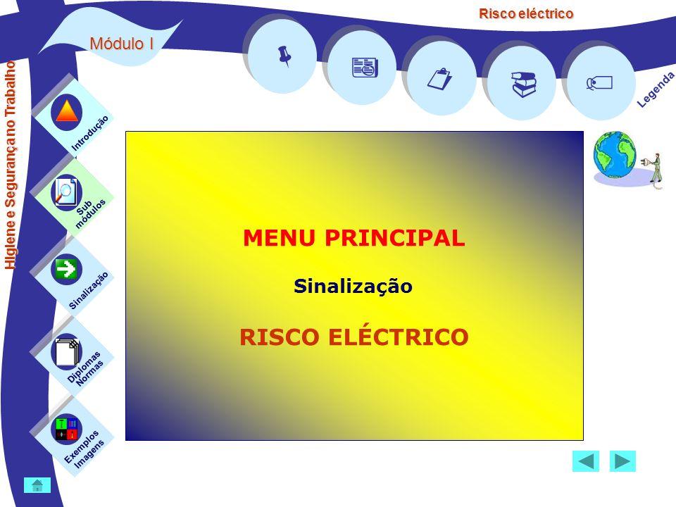Risco eléctrico Legenda MENU PRINCIPAL Sinalização RISCO ELÉCTRICO Exemplos Imagens Sub módulos Sinalização Diplomas Normas Introdução Higiene e Segurança no Trabalho Módulo I