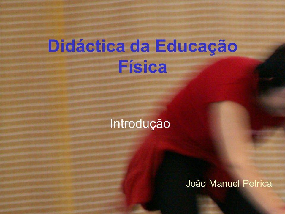 Didáctica da Educação Física Introdução João Manuel Petrica
