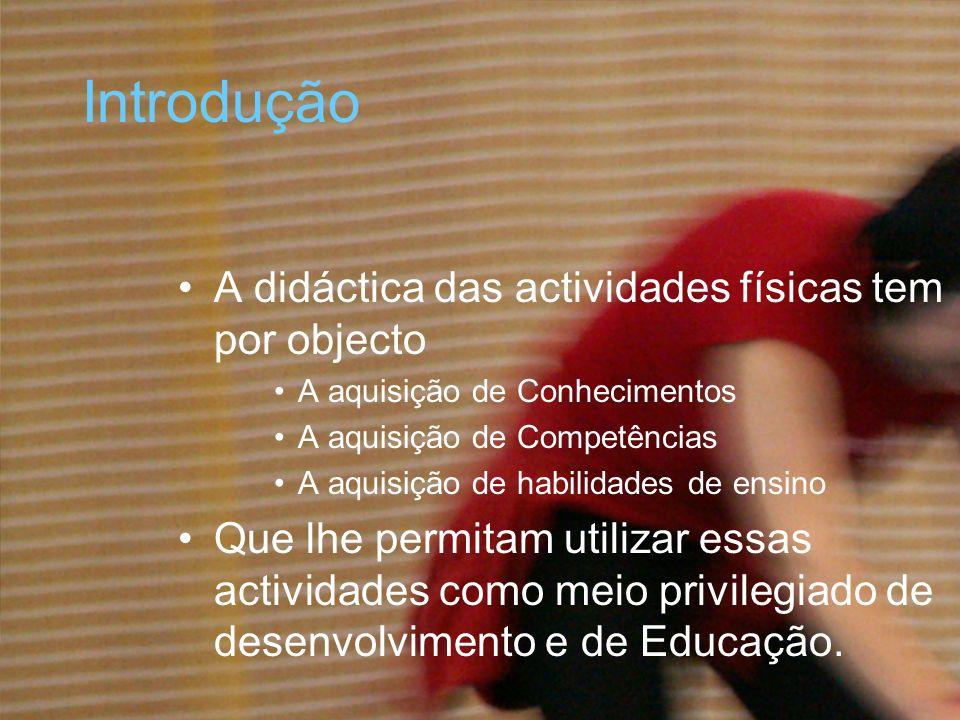 Introdução A didáctica das actividades físicas tem por objecto A aquisição de Conhecimentos A aquisição de Competências A aquisição de habilidades de