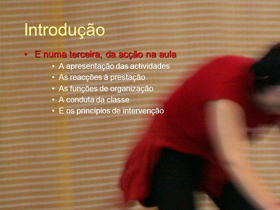 Introdução E numa terceira, da acção na aulaE numa terceira, da acção na aula A apresentação das actividades As reacções à prestação As funções de org