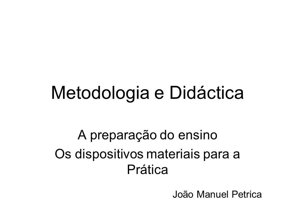 Metodologia e Didáctica A preparação do ensino Os dispositivos materiais para a Prática João Manuel Petrica