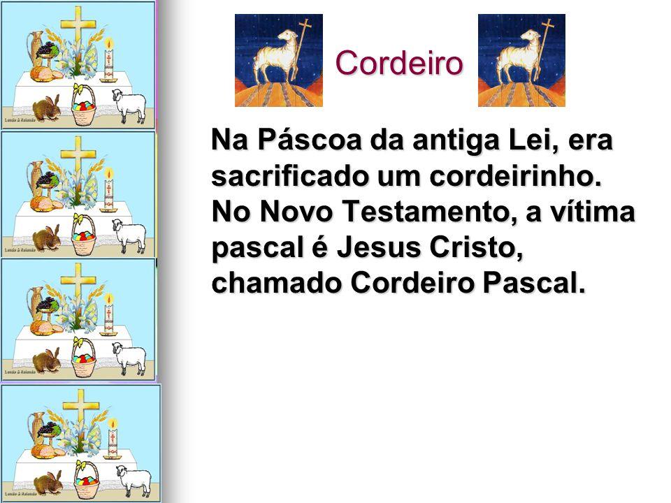 Cordeiro Cordeiro Na Páscoa da antiga Lei, era sacrificado um cordeirinho. No Novo Testamento, a vítima pascal é Jesus Cristo, chamado Cordeiro Pascal