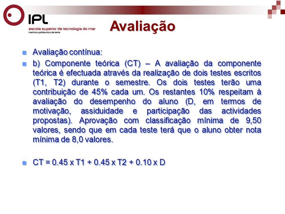 Avaliação contínua: Avaliação contínua: b) Componente teórica (CT) – A avaliação da componente teórica é efectuada através da realização de dois testes escritos (T1, T2) durante o semestre.
