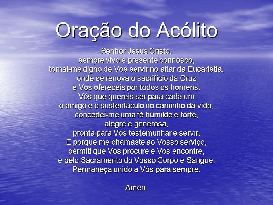 Senhor Jesus Cristo, sempre vivo e presente connosco, tornai-me digno de Vos servir no altar da Eucaristia, onde se renova o sacrifício da Cruz e Vos