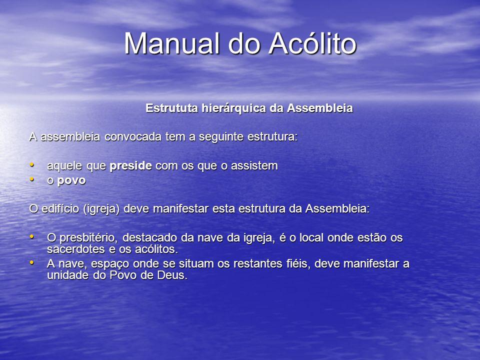 Manual do Acólito Estrututa hierárquica da Assembleia A assembleia convocada tem a seguinte estrutura: aquele que preside com os que o assistem aquele