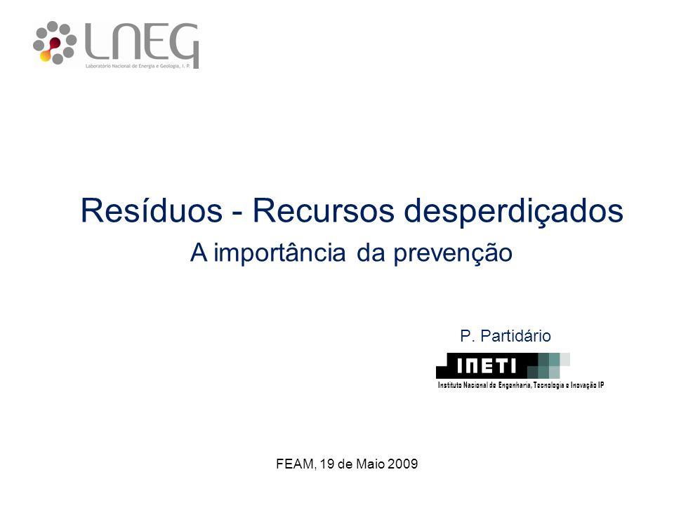 FEAM, 19 de Maio 2009 P. Partidário Resíduos - Recursos desperdiçados A importância da prevenção Instituto Nacional de Engenharia, Tecnologia e Inovaç