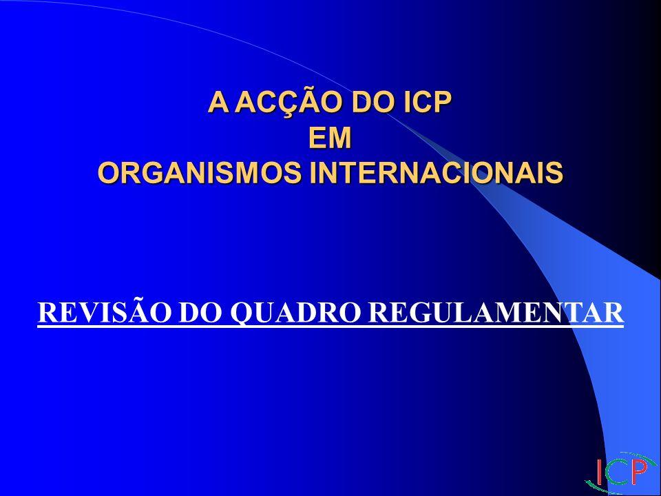 A ACÇÃO DO ICP EM ORGANISMOS INTERNACIONAIS REVISÃO DO QUADRO REGULAMENTAR