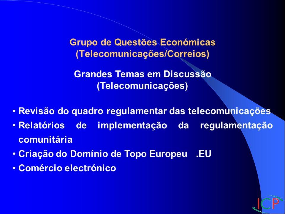 Grupo de Questões Económicas (Telecomunicações/Correios) Grandes Temas em Discussão (Telecomunicações) Revisão do quadro regulamentar das telecomunicações Relatórios de implementação da regulamentação comunitária Criação do Domínio de Topo Europeu.EU Comércio electrónico