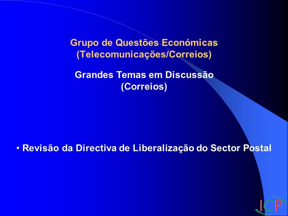 Grupo de Questões Económicas (Telecomunicações/Correios) Grandes Temas em Discussão (Correios) Revisão da Directiva de Liberalização do Sector Postal