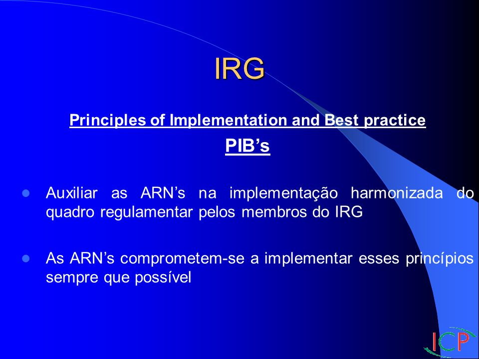 IRG Principles of Implementation and Best practice PIBs Auxiliar as ARNs na implementação harmonizada do quadro regulamentar pelos membros do IRG As A