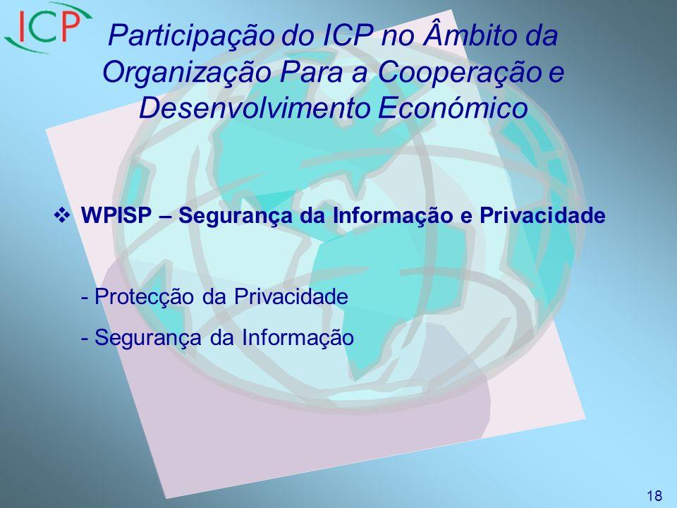 Participação do ICP no Âmbito da Organização Para a Cooperação e Desenvolvimento Económico WPISP – Segurança da Informação e Privacidade - Protecção da Privacidade - Segurança da Informação 18