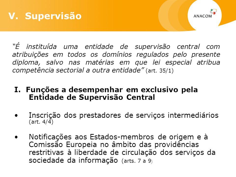 V. Supervisão É instituída uma entidade de supervisão central com atribuições em todos os domínios regulados pelo presente diploma, salvo nas matérias
