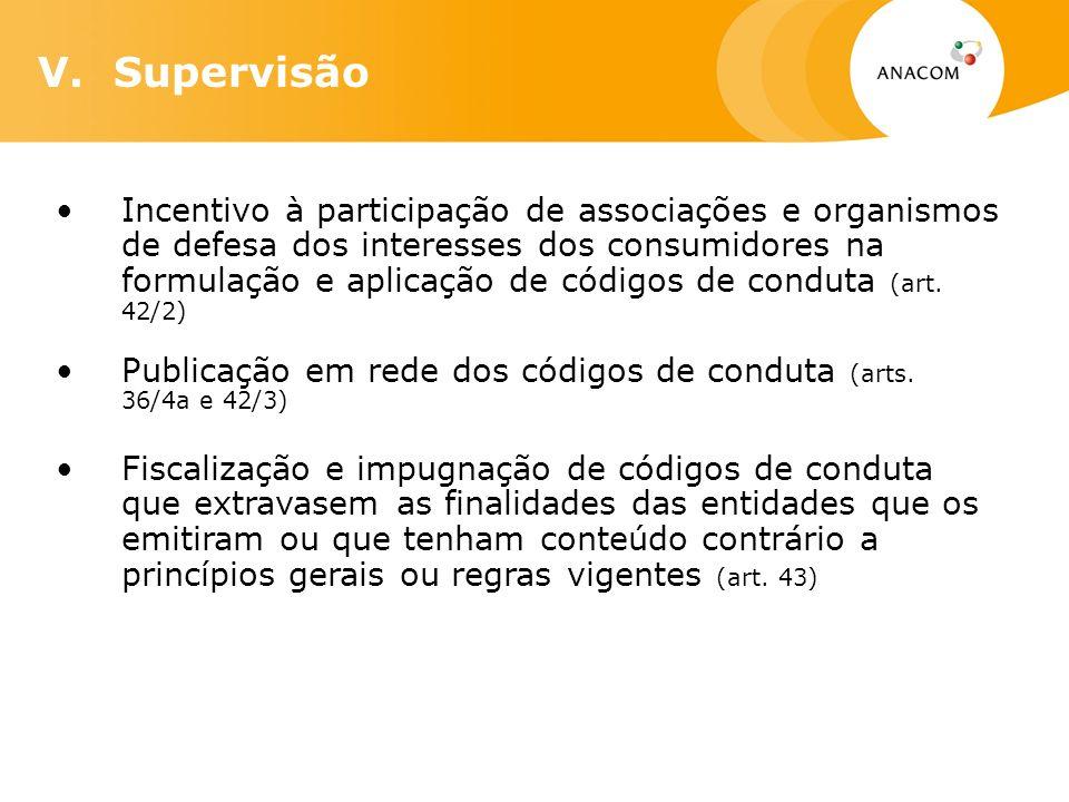 V. Supervisão Incentivo à participação de associações e organismos de defesa dos interesses dos consumidores na formulação e aplicação de códigos de c