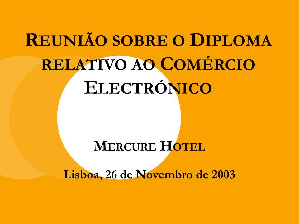 M ERCURE H OTEL Lisboa, 26 de Novembro de 2003 R EUNIÃO SOBRE O D IPLOMA RELATIVO AO C OMÉRCIO E LECTRÓNICO